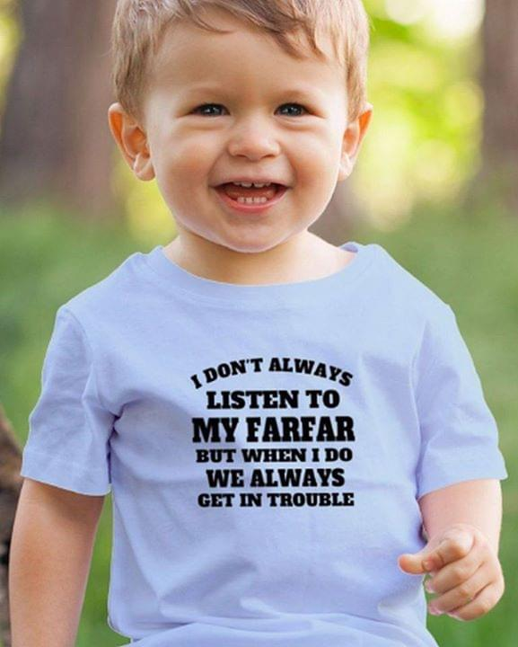 I Dont Always Listen To My Farfar But When I Do We Always Get In Trouble Family Funny T Shirt cotton t-shirt Hoodie Mug