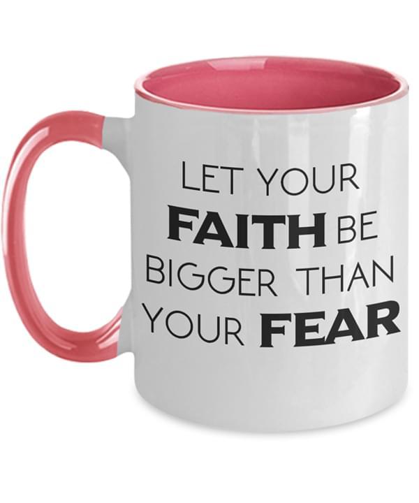 Let Your Faith Be Bigger Than Your Fear Coffee Mug cotton t-shirt Hoodie Mug