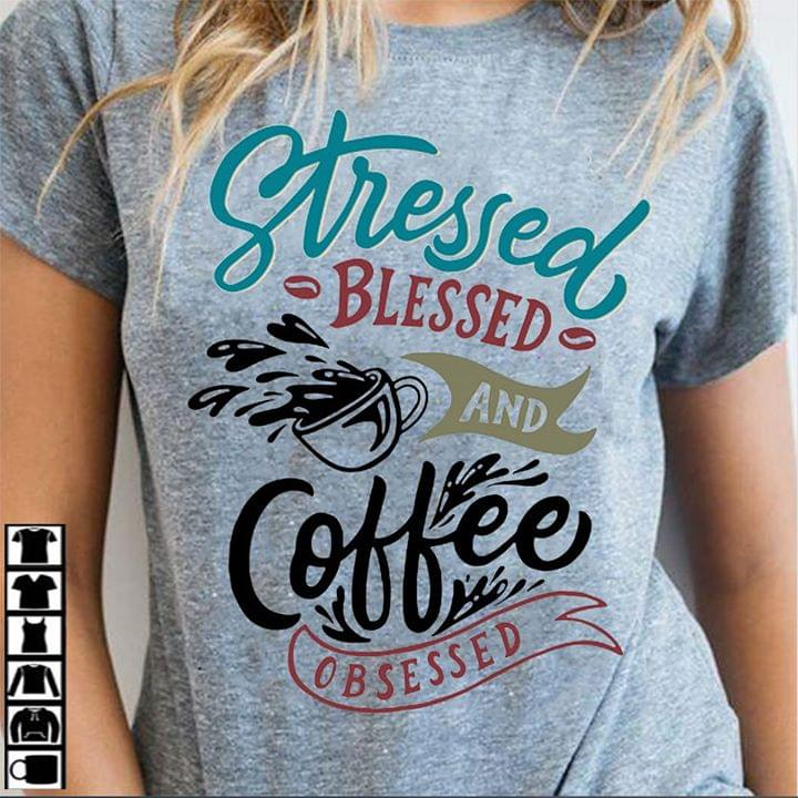 Stressed Blessed And Coffee Obsessed Coffee Lovers T Shirt cotton t-shirt Hoodie Mug