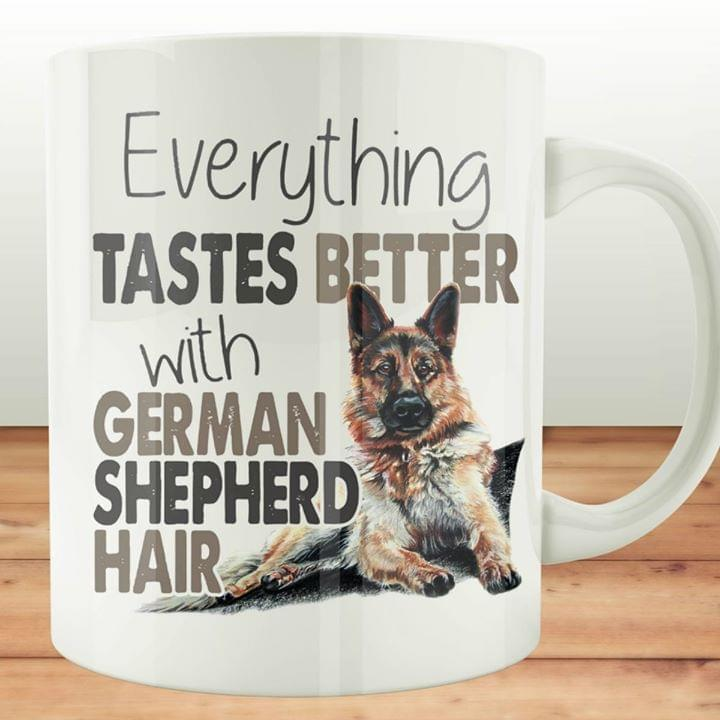 Everything Tastes Better With German Shepherd Hair For Lovers Coffee Mug cotton t-shirt Hoodie Mug