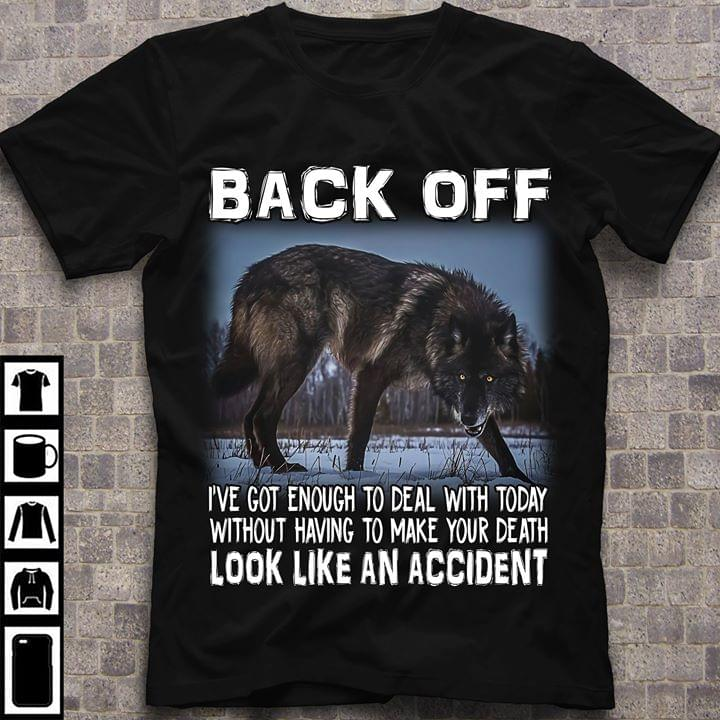 Wolf Back Off Ive Got Enough To Deal With Today Without Having To Make Your Death Look Like Accident cotton t-shirt Hoodie Mug