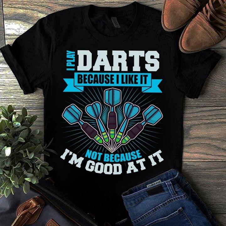 I Play Darts Because I Like It Not Because I Good At It Game Hobbies cotton t-shirt Hoodie Mug