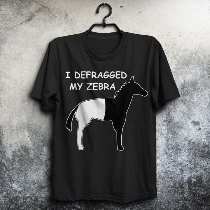 I Defragged My Zebra Horses Lovers cotton t-shirt Hoodie Mug