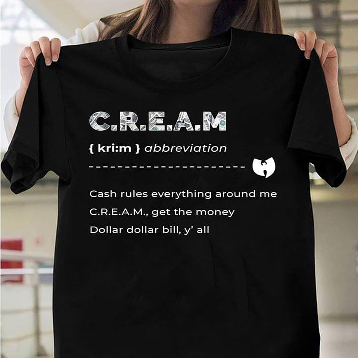 Cream Definition Cash Rules Everything Around Me Get Money Dollar Bill Yall cotton t-shirt Hoodie Mug
