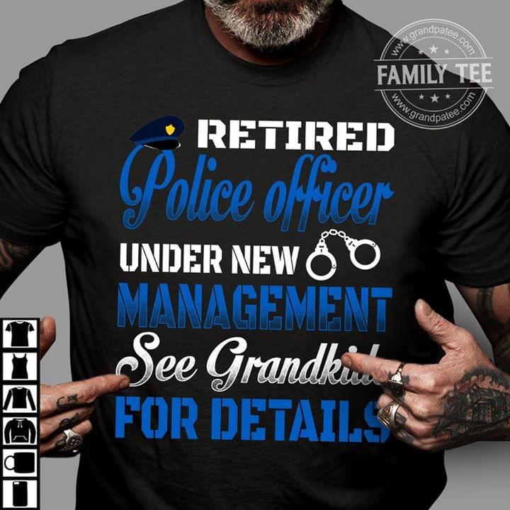 Retired Police Officer Under New Management See Grandkids For Details cotton t-shirt Hoodie Mug