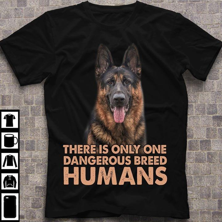 German Shepherd There Is Only One Dangerous Breed Humans cotton t-shirt Hoodie Mug