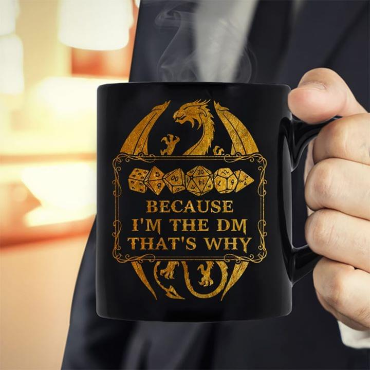 Dungeons And Dragons Because Im The Dm Thats Why For Fan cotton t-shirt Hoodie Mug