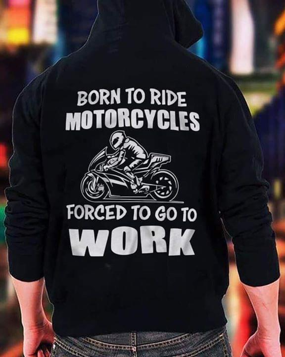 Racers Born To Ride Motorcycles Forced To Go To Work For Lovers cotton t-shirt Hoodie Mug