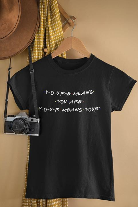 Friends Youre Means You Are Your Means Your Funny For Fan cotton t-shirt Hoodie Mug