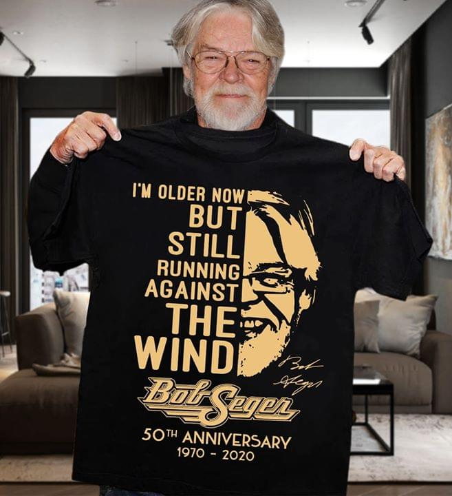 Bob Seger Im Older Now But Still Running Against The Wind 50th Anniversary Signed For Fan cotton t-shirt Hoodie Mug