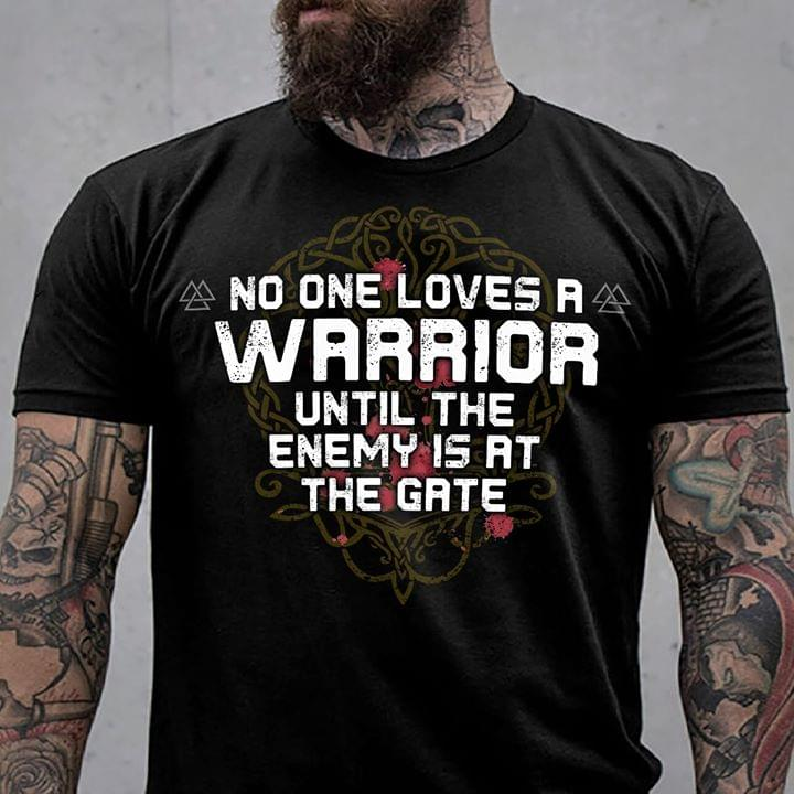Viking No One Loves A Warrior Until The Enemy Is At The Gate cotton t-shirt Hoodie Mug