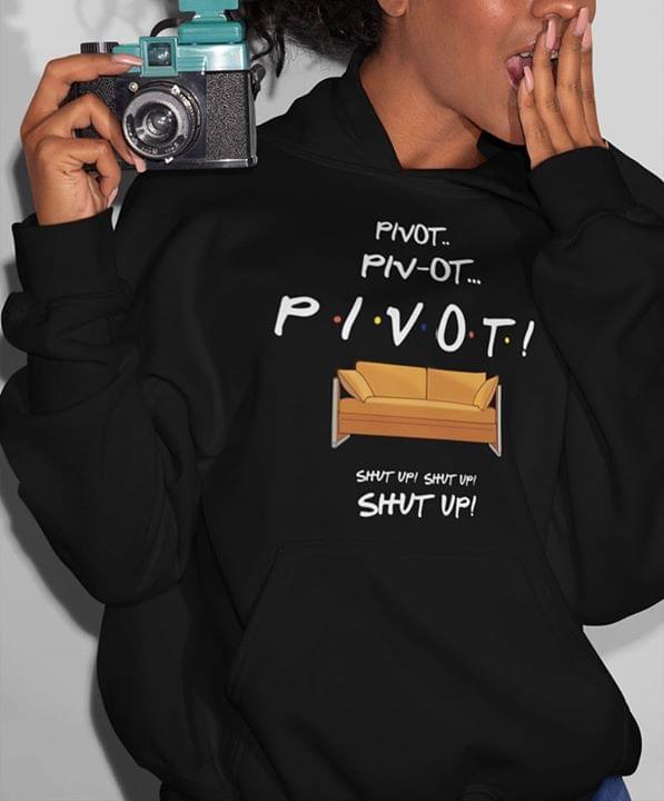 Friends Pivot Pivot Pivot Sofa Sh Ut Up Funny For Fan cotton t-shirt Hoodie Mug