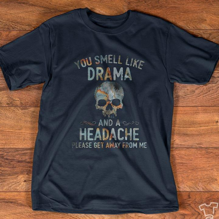 Skull You Smell Like Drama And A Headache Please Get Away From Me Vintage cotton t-shirt Hoodie Mug