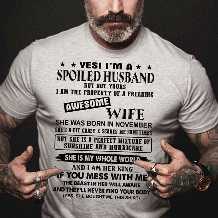 Yes Im A Spoiled Husband But Not Yours I Am The Property Of A Freaking Awesome Wife She Was Born In November cotton t-shirt Hoodie Mug
