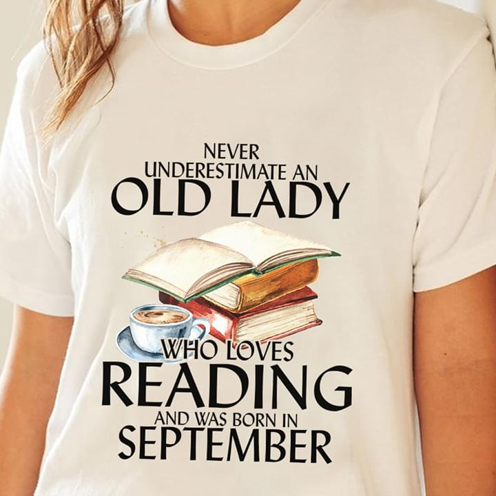 Never Underestimate Old Lady Who Loves Reading And Was Born In September cotton t-shirt Hoodie Mug