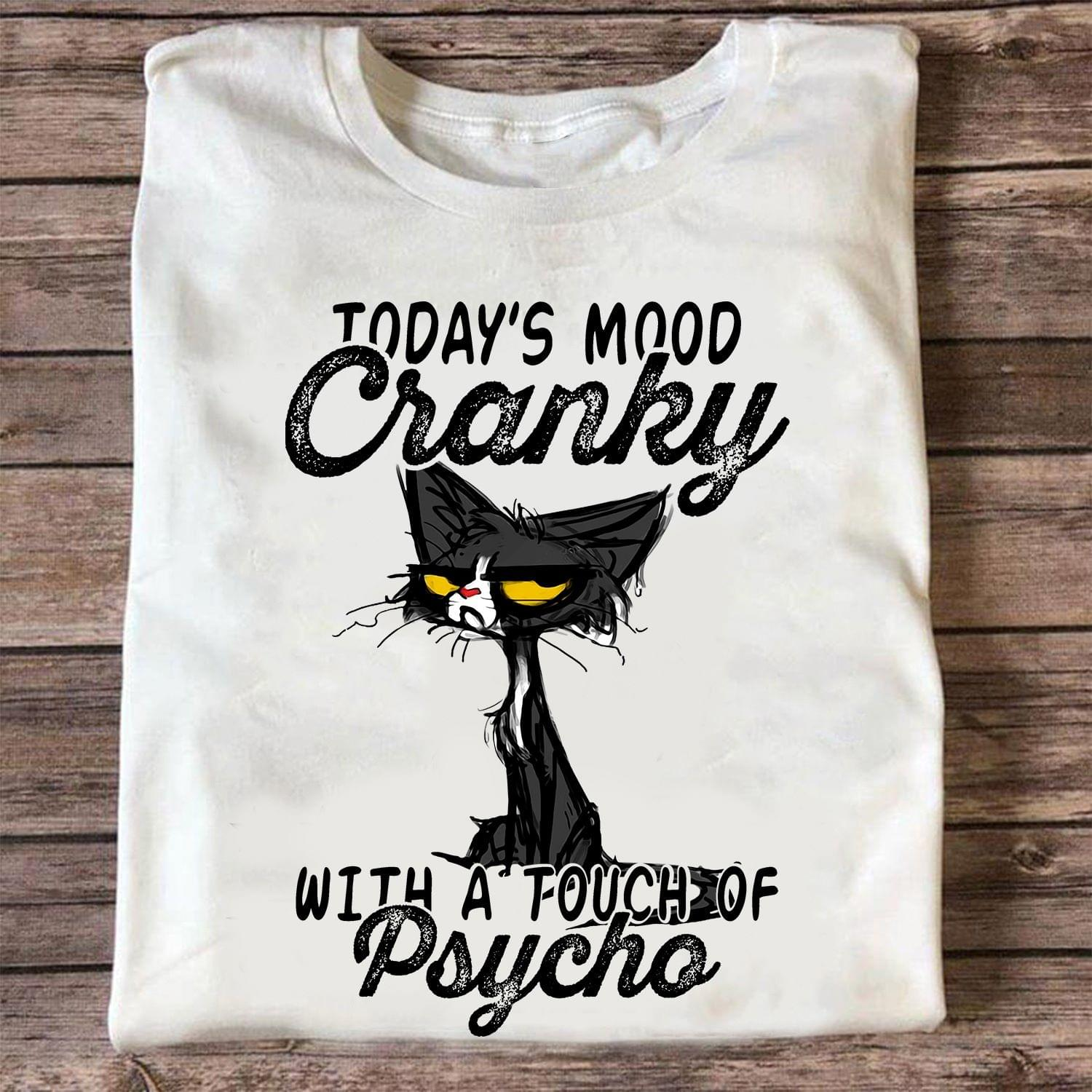 Grumpy Cat Todays Mood Cranky With A Touch Of Psycho Funny T Shirt cotton t-shirt Hoodie Mug