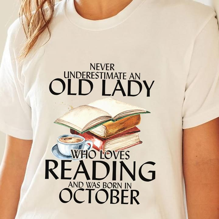 Never Underestimate An Old Lady Who Loves Reading And Was Born In October For Book Lover T Shirt cotton t-shirt Hoodie Mug