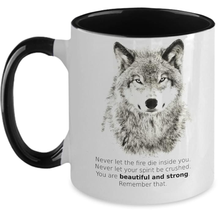 Wolf Never Let The Fire Die Inside You Never Let Your Spirit Be Crushed You Are Beautiful And Strong Mug cotton t-shirt Hoodie Mug