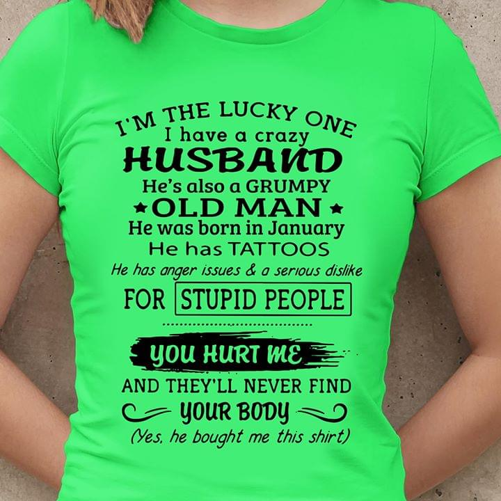 Im The Lucky One Have Crazy Husband Hes Also Grumpy Old Man He Was Born In January Has Tattoos cotton t-shirt Hoodie Mug