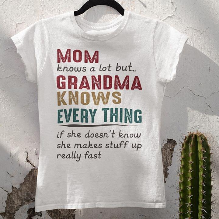 Mom Knows A Lot But Grandma Knows Everything If She Doesnt Know She Makes Stuff Up Really Fast Vintage cotton t-shirt Hoodie Mug