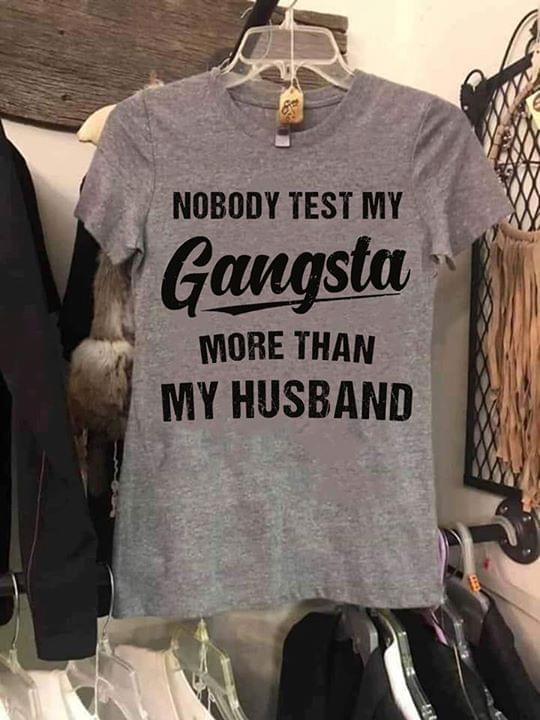 Nobody Test My Gangsta More Than My Husband cotton t-shirt Hoodie Mug