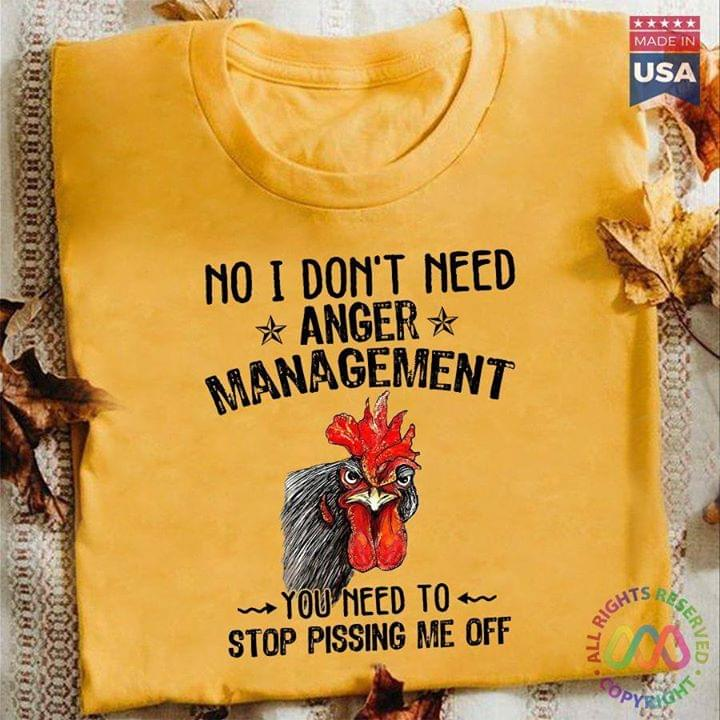 Rooster No I Dont Need Anger Management You Need To Stop Pis Ing Me Off cotton t-shirt Hoodie Mug
