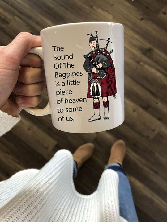 Scottish People The Sound Of The Bapipes Is A Little Piece If Heaven To Some Of Us Mug cotton t-shirt Hoodie Mug
