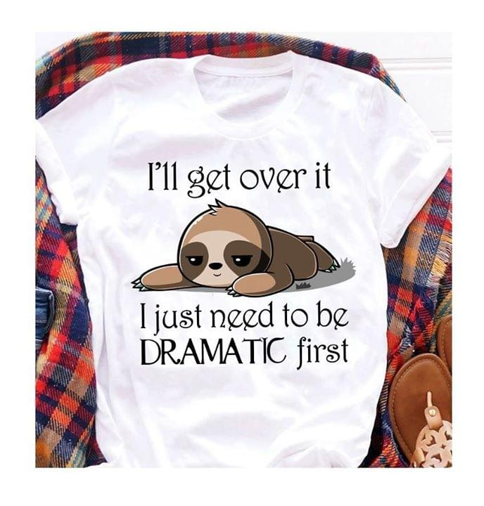 Sloth Ill Get Over It I Just Need To Be Dramatic First cotton t-shirt Hoodie Mug