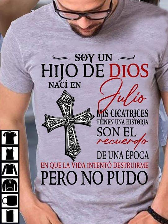 Soy Un Hijo De Dios Naci En Julio Mis Cicatrices Tienen Historia Que La Vida Intento Destruirme Pero No Pudo cotton t-shirt Hoodie Mug