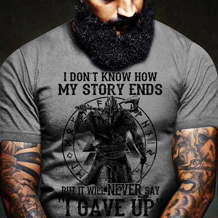 Viking Warrior I Dont Know How My Story Ends But It Will Never Say I Gave Up T Shirt cotton t-shirt Hoodie Mug