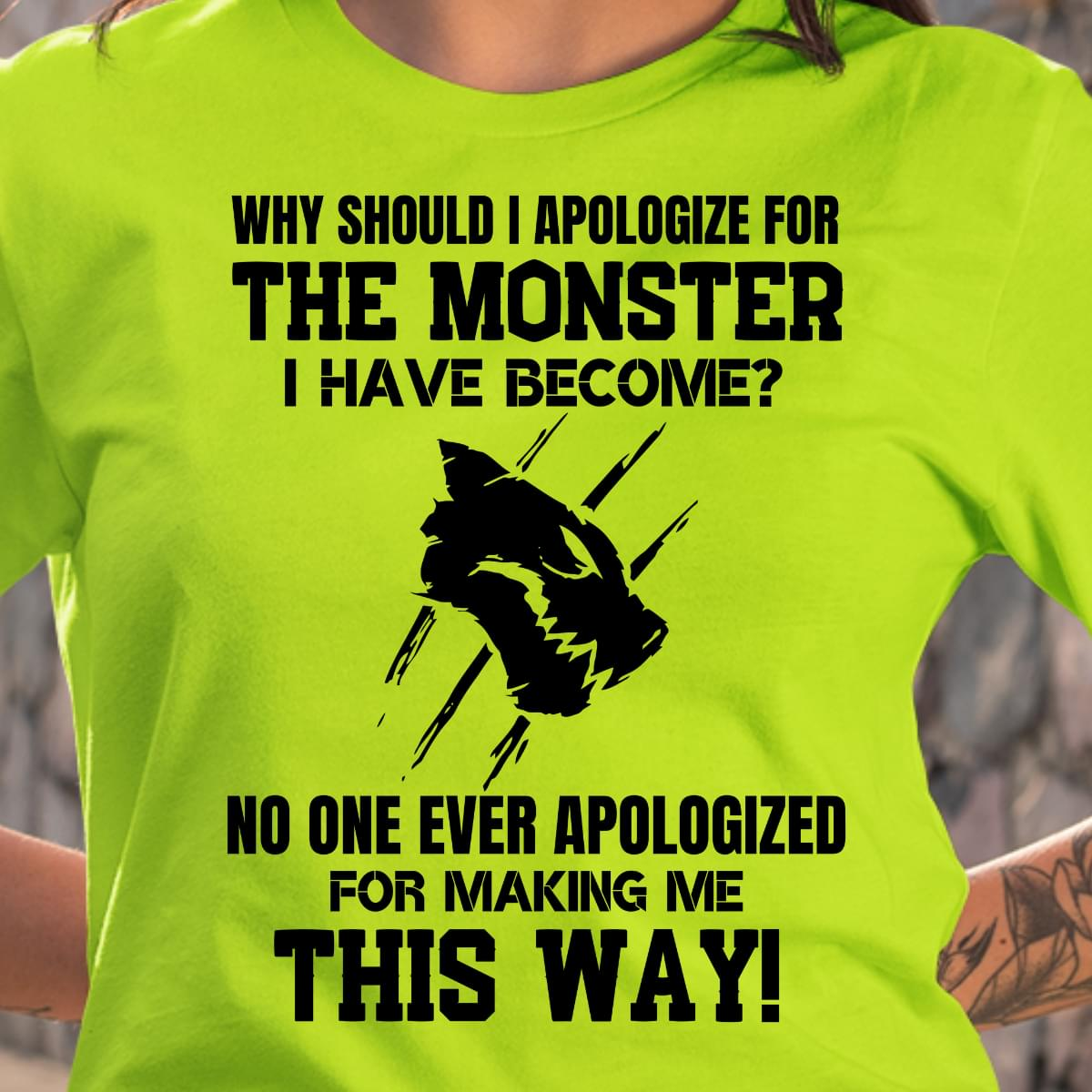 Why Should I Apologize For Monster I Have Become No One Ever Apologized For Making Me This Way cotton t-shirt Hoodie Mug