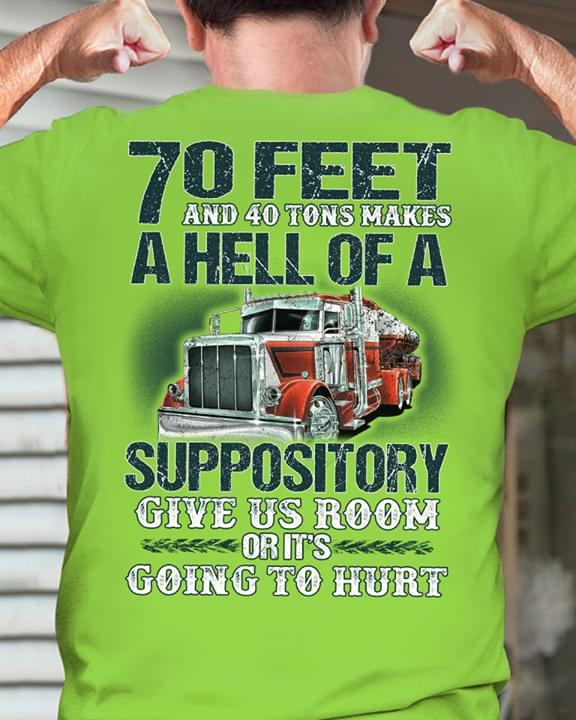 Trucker 70 Feet And 40 Tons Makes A Hell Of A Suppository Give Us Room Or Its Going To Hurt T Shirt cotton t-shirt Hoodie Mug