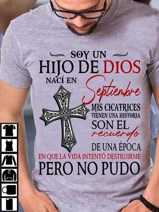 Soy Un Hijo De Dios Naci En Septiembre Mis Cicatrices Tienen Historia Que La Vida Intento Destruirme Pero No Pudo cotton t-shirt Hoodie Mug