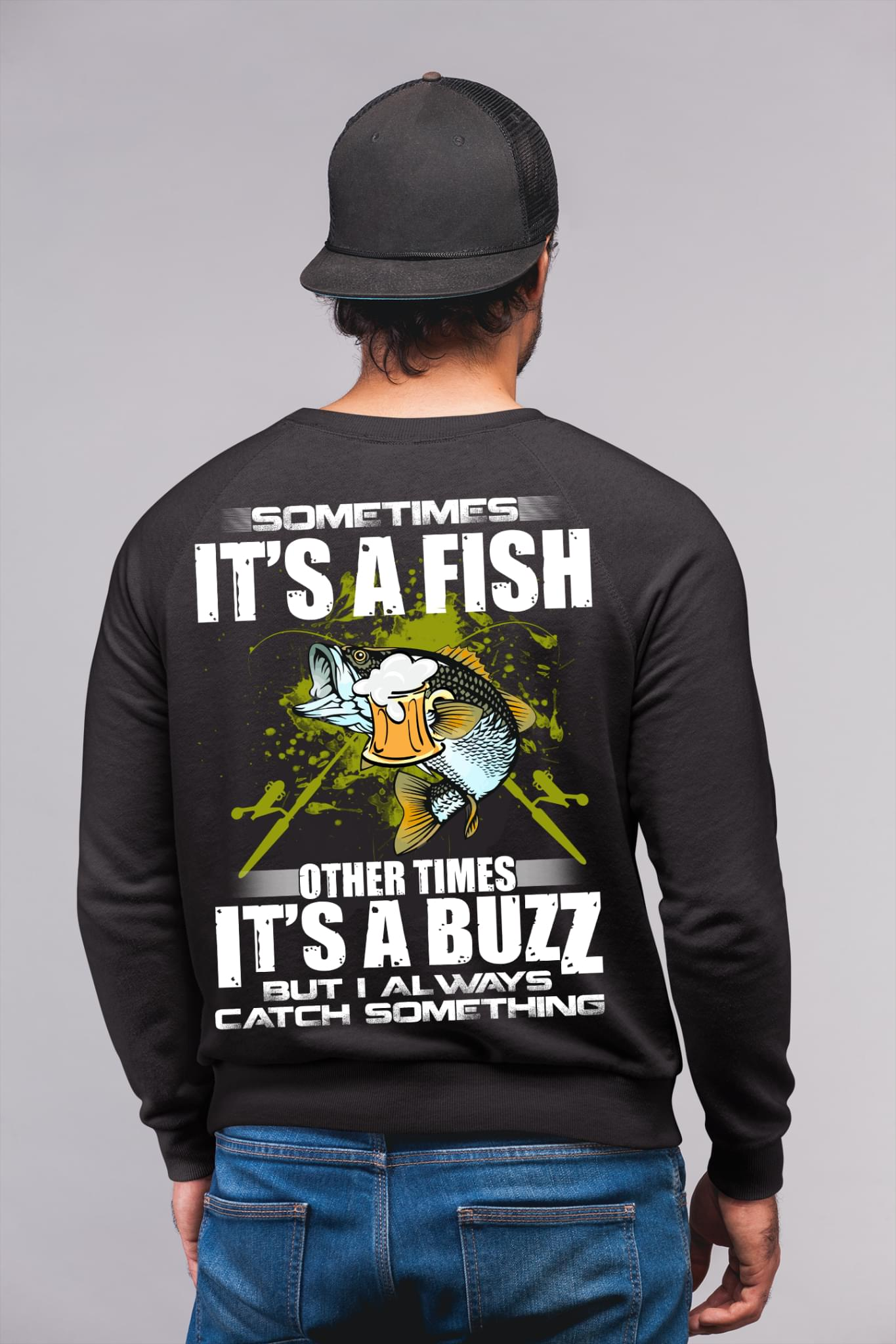 Sometimes Its A Fish Other Times Its A Buzz But Im Always Catch Something cotton t-shirt Hoodie Mug