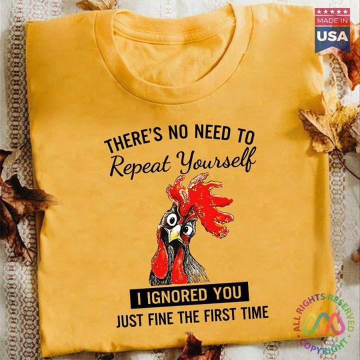 Rooster Theres No Need To Repeat Yourself I Ignored You Just Fine The First Time cotton t-shirt Hoodie Mug
