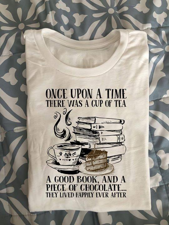 Once Upon A Time There Was A Cup Of Tea A Good Book And A Piece Of Chocolate For Tea Lover cotton t-shirt Hoodie Mug