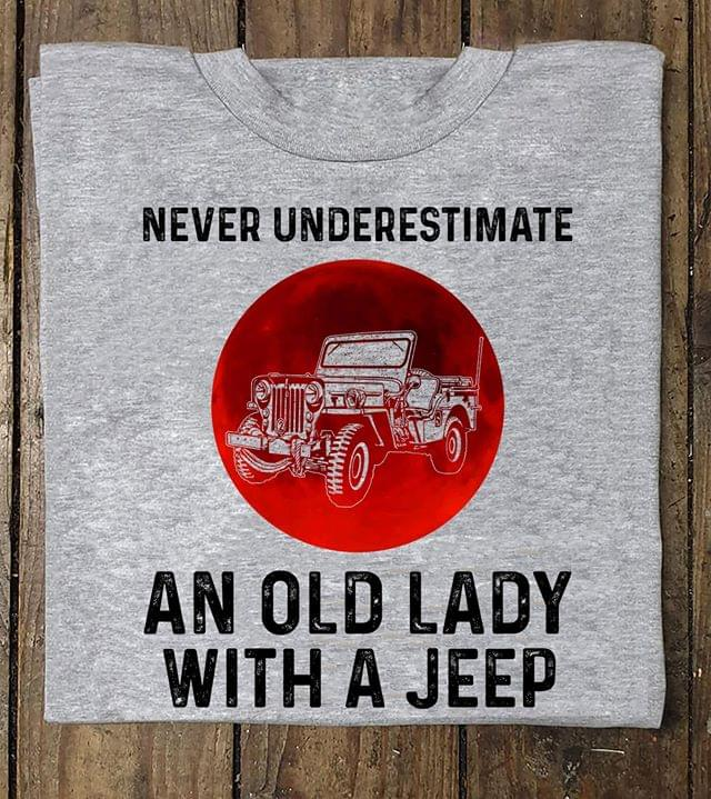 Never Underestimate An Old Lady With A Jeep For Jeep Lover T Shirt cotton t-shirt Hoodie Mug