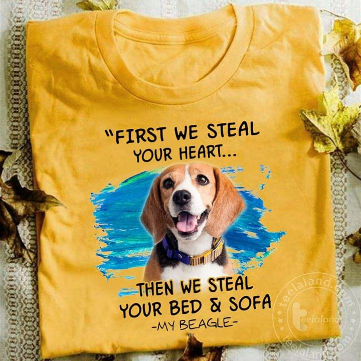 My Beagle Quote First We Steal Your Heart Then We Steal Your Bed And Sofa For Dog Lover T Shirt cotton t-shirt Hoodie Mug