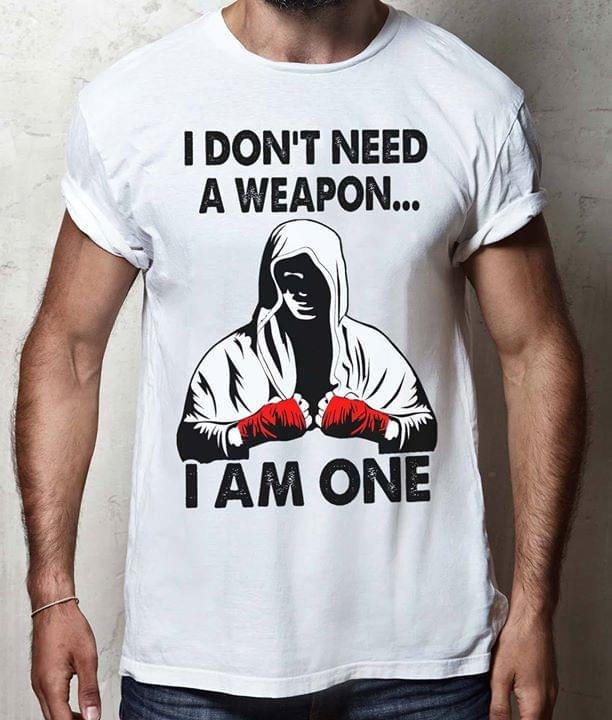 Muay Thai I Dont Need A Weapon I Am One cotton t-shirt Hoodie Mug