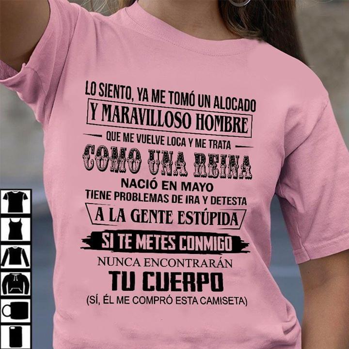 Lo Siento Ya Me Tomo Un Alocado Y Maravilloso Hombre Que Me Vuelve Loca Y Me Trata Como Una Reina Nacio En Mayo cotton t-shirt Hoodie Mug