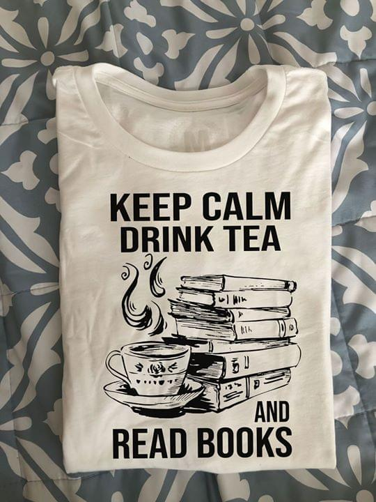 Keep Calm Drink Tea And Read Books For Book Lover T Shirt cotton t-shirt Hoodie Mug