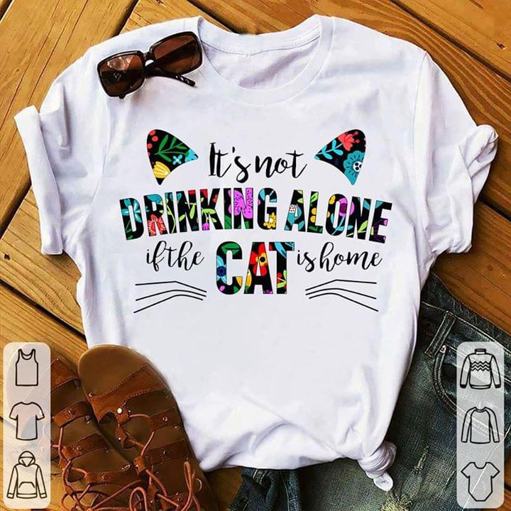 Its Not Drinking Alone If The Cat Is Home Floral Pattern For Cat Lover T Shirt cotton t-shirt Hoodie Mug