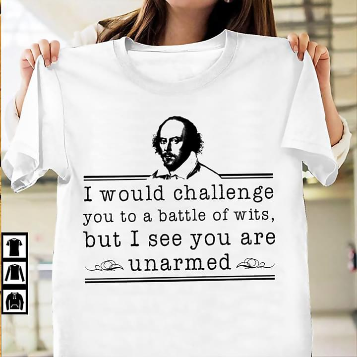 William Shakespeare I Would Challenge You To A Battle Of Wits But I See You Are Unarmed cotton t-shirt Hoodie Mug