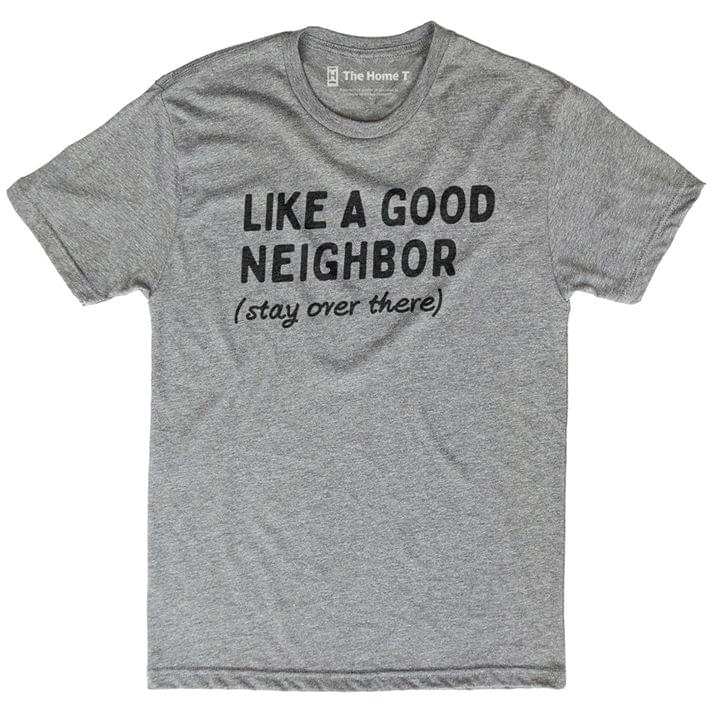 Like A Good Neighbor Stay Over There cotton t-shirt Hoodie Mug