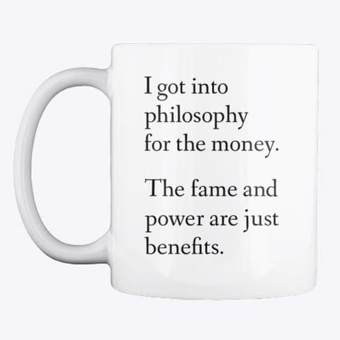 I Got Into Philosophy For The Money The Fame And Power Are Just Benefits Mug cotton t-shirt Hoodie Mug