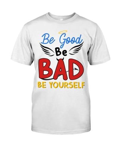 Be Good Be Bad Be Yourself cotton t-shirt Hoodie Mug