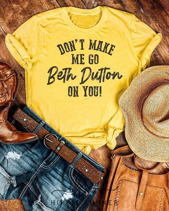 Dont Make Me Go Beth Dutton On You cotton t-shirt Hoodie Mug