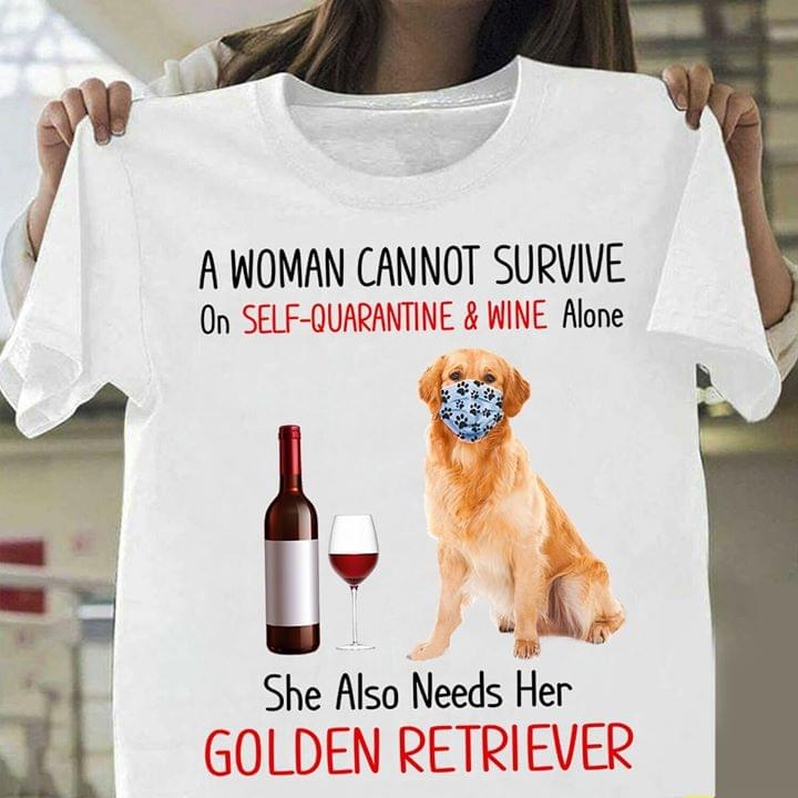 A Woman Cannot Survive On Self Quaratine And Wine Alone She Also Need Her Golden Retriever cotton t-shirt Hoodie Mug