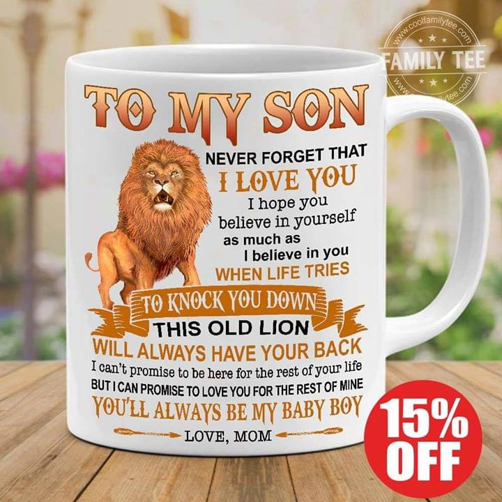 Lion To My Son Never Forget I Love You I Hope You Believe In Yourself Mug cotton t-shirt Hoodie Mug