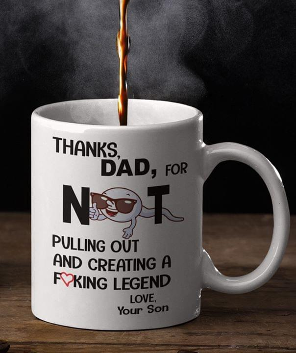 Thanks Dad For Not Pulling Out And Creating A Legend Your Son Mug cotton t-shirt Hoodie Mug